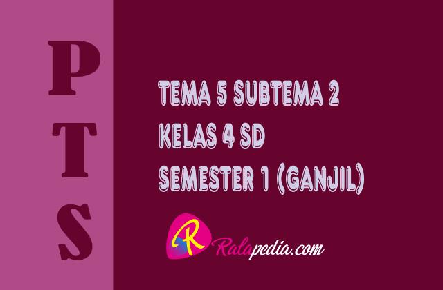 Soal Pts Tematik Tema 5 Subtema 2 Kelas 4 Sd Semester 1 Lengkap Kunci Jawaban Ralapedia
