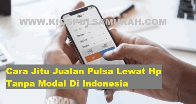 Cara Jitu Jualan Pulsa Lewat Hp Tanpa Modal Di Indonesia
