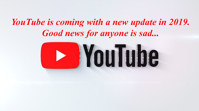YouTube is coming with a new update in 2019. Good news for anyone is sad