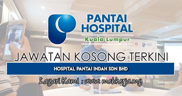 Jawatan Kosong Terkini 2019 di Hospital Pantai Indah Sdn Bhd