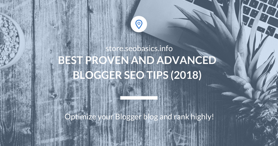 SEO Consulting Services, News & Blog - SEO Basics: 16 Best Proven and Advanced Blogger SEO Tips (2019)