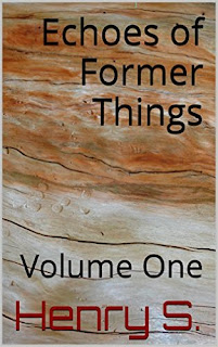 Echoes of Former Things: Volume One by Henry S.