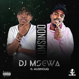 Dj Msewa Feat. MusiholiQ – Umsindo