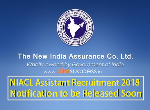 NIACL Assistant Recruitment 2018 Notification to be Released Soon