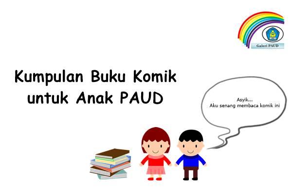 admin akan membagikan kumpulan buku komik untuk anak PAUD yang tersedia dalam bentuk digi Geveducation:  Kumpulan Buku Komik untuk Anak PAUD