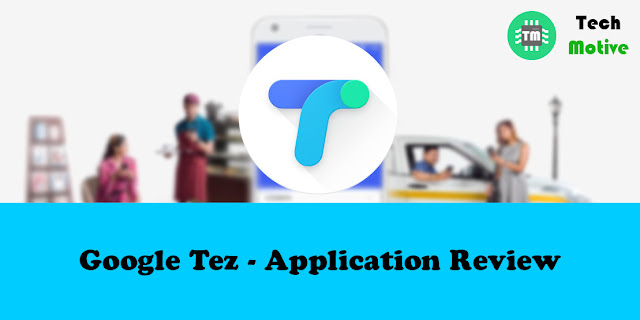 Application Review : Google Tez payments application from Google for Android and iOS.