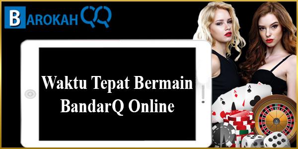 Waktu Tepat Bermain BandarQ Online