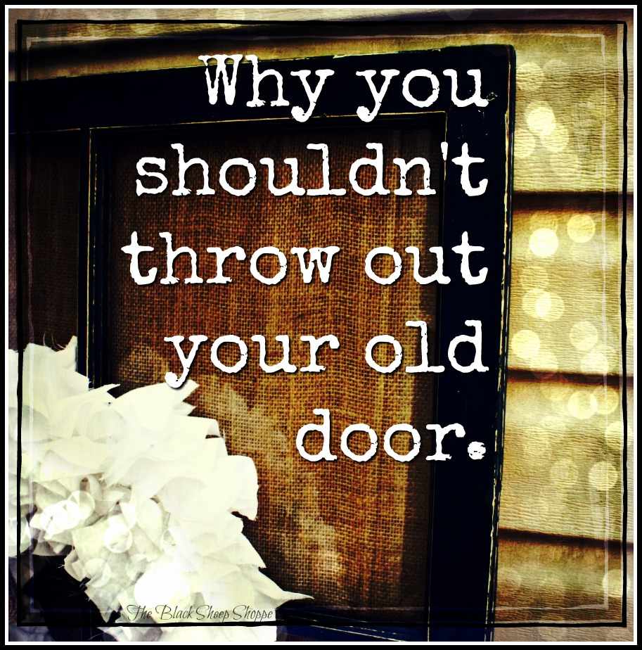 Why you shouldn't throw out your old door.