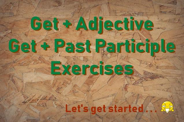 DBI   Exercise Get + Adjective, Get + Past Participle