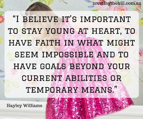 I believe it is important to stay young at heart and to have goals - Hayley Williams
