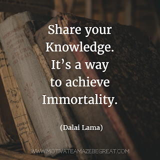 "Featured image of the article ""37 Inspirational Quotes About Life"": 37. ""Share your knowledge. It's a way to achieve immortality."" - Dalai lama"