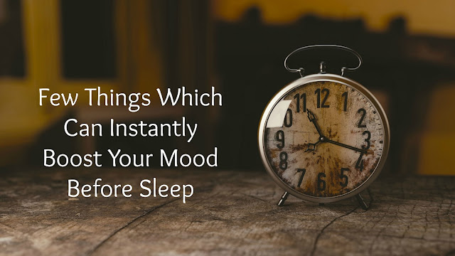 few things to boost mood before sleep insomina tips