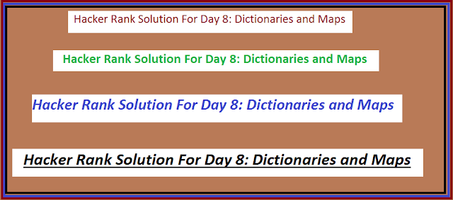 Hacker Rank Solution For Day 8: Dictionaries and Maps
