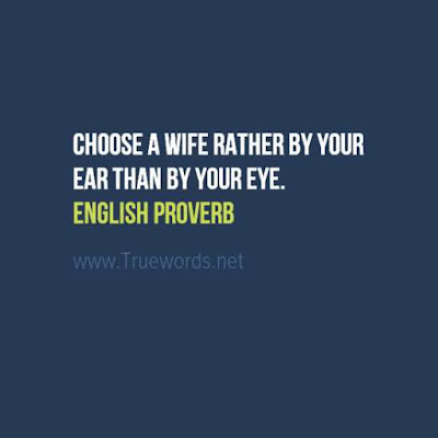 Choose a wife rather by your ear than by your eye