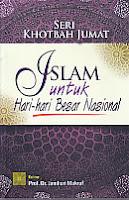 Judul Buku : SERI KHOTBAH JUMAT: Islam Untuk Hari-hari Besar Nasional
