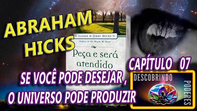 Abraham Hicks - Peça e lhe Será concedido - capítulo 07