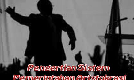 Pengertian Sistem Pemerintahan Aristokrasi
