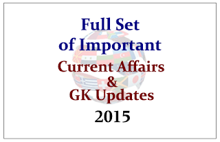 Full set of Important Current Affairs and GK Updates in 2015