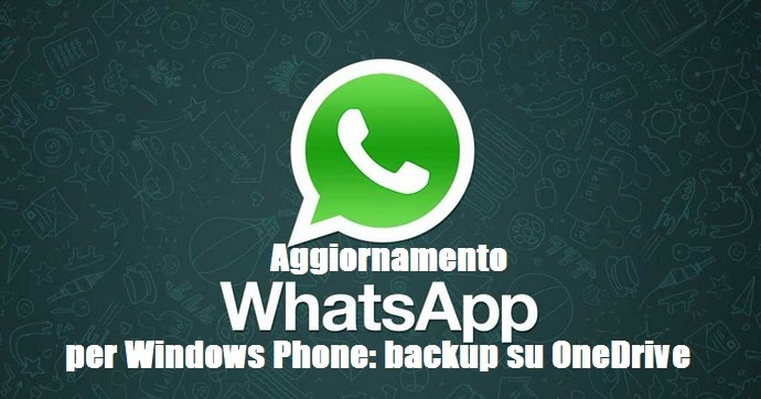 Aggionamento WhatsApp per Windows Phone: backup su OneDrive