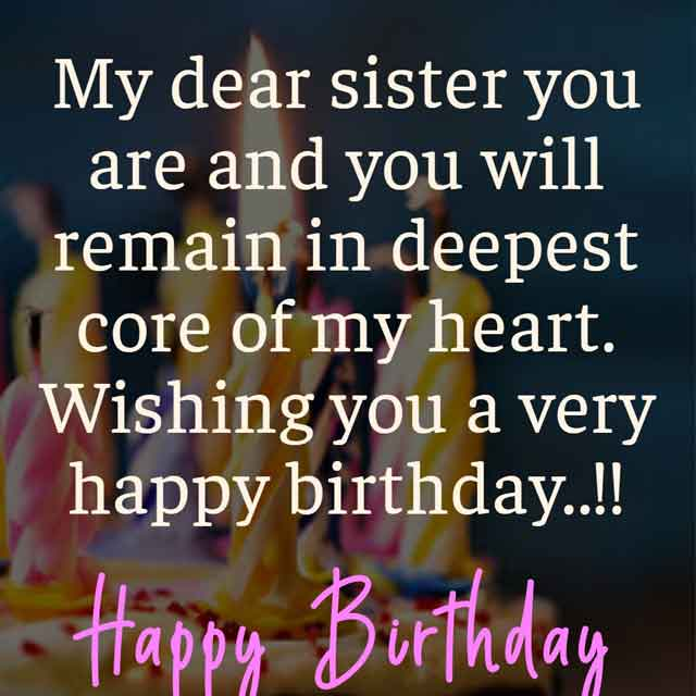 My dear sister you are and you will remain in deepest core of my heart. Wishing you a very happy birthday..!!