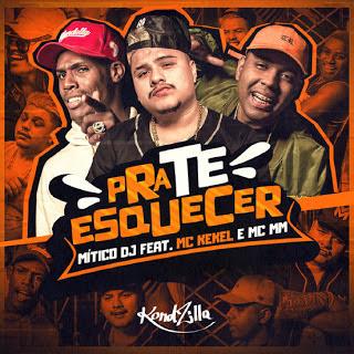 Baixar Pra Te Esquecer Mitico DJ feat. MC Kekel e MC MM Mp3 Gratis