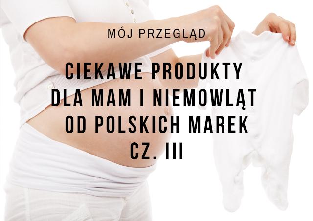 Projekt wyprawka, czyli ciekawe polskie produkty dla mam i niemowląt od polskich marek #3