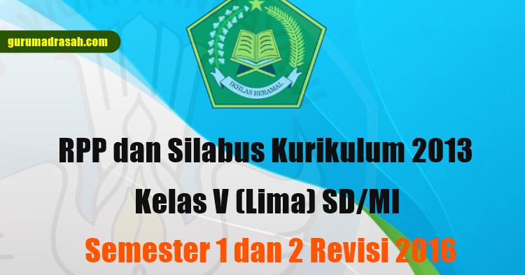 Rpp Dan Silabus Kurikulum 2013 Kelas V Sd Mi Semester 1 Dan 2 Revisi 2016 Guru Madrasah