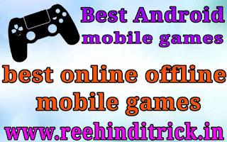 Best offline or online android mobile games 1