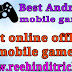 Best offline or online android mobile games
