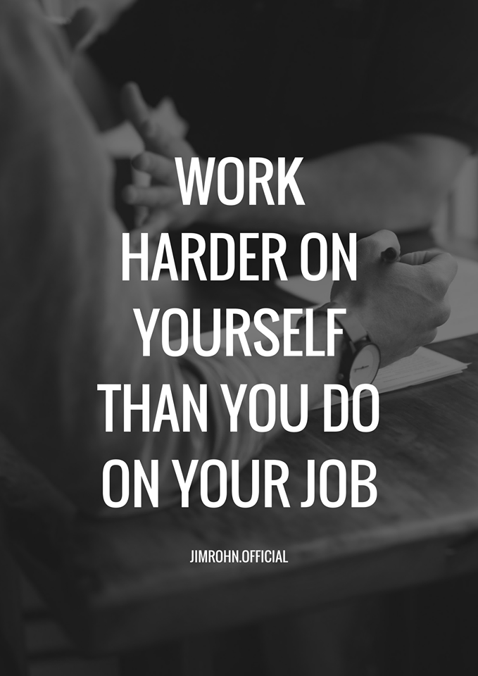 Work harder on yourself than you do on your job. Jim Rohn quotes