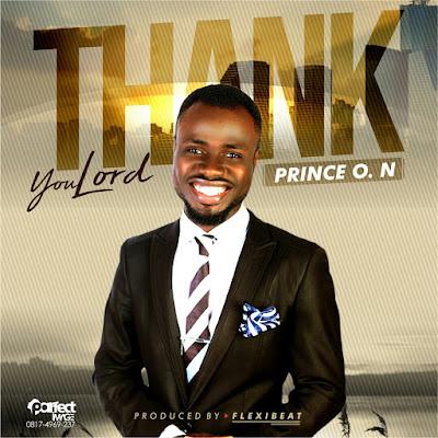IMG 20171123 WA0009 - GOSPEL MUSIC: Prince O N - Thank You Lord