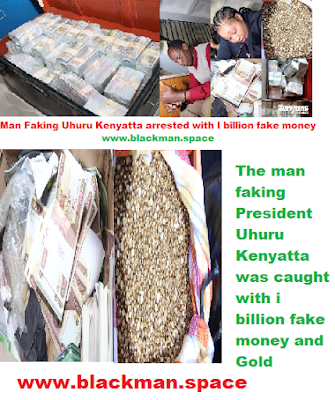 Man faking Uhuru kenyatta caught with billions and fake gold in Ruiru