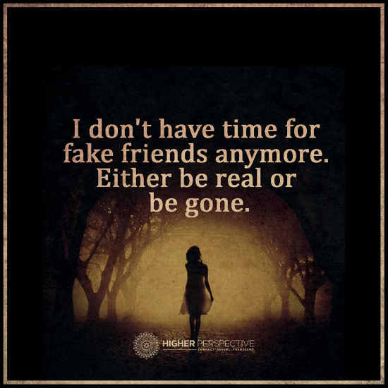 I Dont Have Time For Fake Friends Anymore Either Be Real Or Be