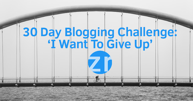 30 Day Blogging Challenge: 'I Want to Give Up'