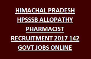HIMACHAL PRADESH HPSSSB ALLOPATHY PHARMACIST RECRUITMENT 2017 142 GOVT JOBS ONLINE