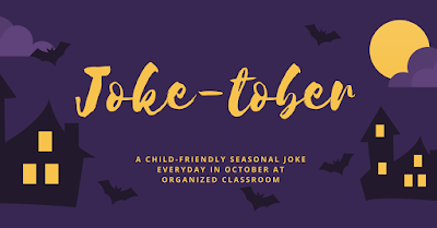 Need some fun seasonal kid-friendly jokes that won't haunt you later? Stop by Organized Classroom for Joketober and load up on some spooooooky good laughs!
