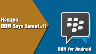 Trik Mengatasi Aplikasi BBM Android Lemot / Lambat