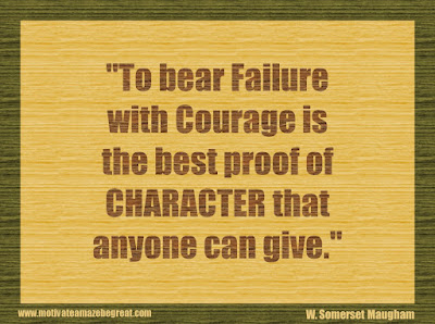 "Quotes About Success And Failure How To Fail Your Way To Success: ""To bear failure with courage is the best proof of character that anyone can give."" - W. Somerset Maugham"