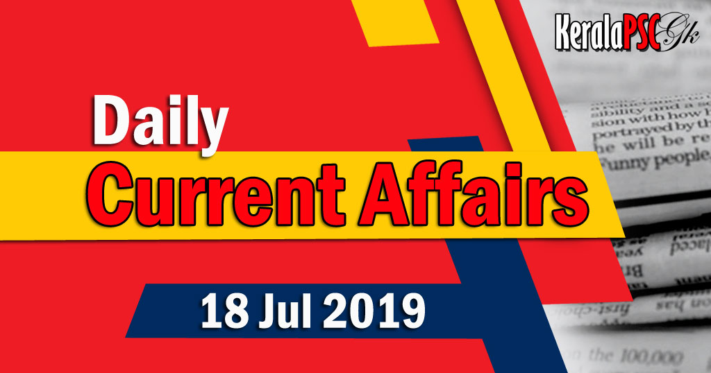 Kerala PSC Daily Malayalam Current Affairs 18 Jul 2019