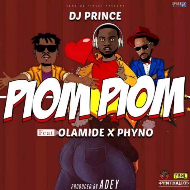 DJ Prince ft. Olamide & Phyno – Piom Piom (Music)