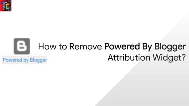 How to Remove Powered By Blogger Attribution Widget?