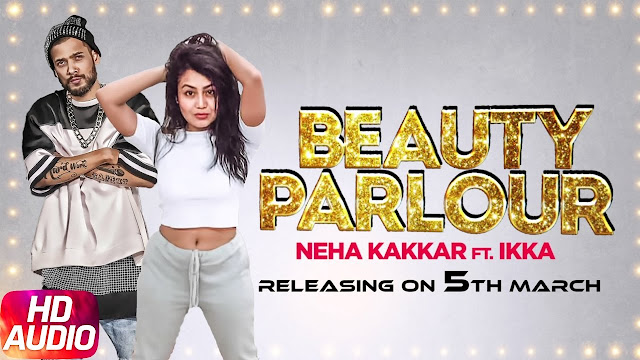 Beauty Parlor Lyrics - Neha Kakkar | Ikka