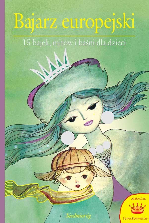 Bajarz europejski. 15 bajek, mitów i baśni dla dzieci