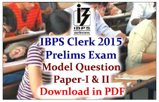 IBPS Clerk V Prelims Exam 2015- Model Question Paper-I& II with detailed solutions Download in PDF