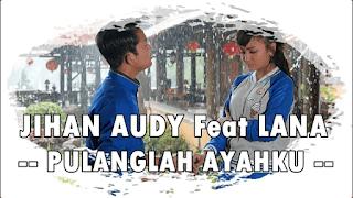 Lirik Lagu Pulanglah Ayahku - Jihan Audy feat Lana