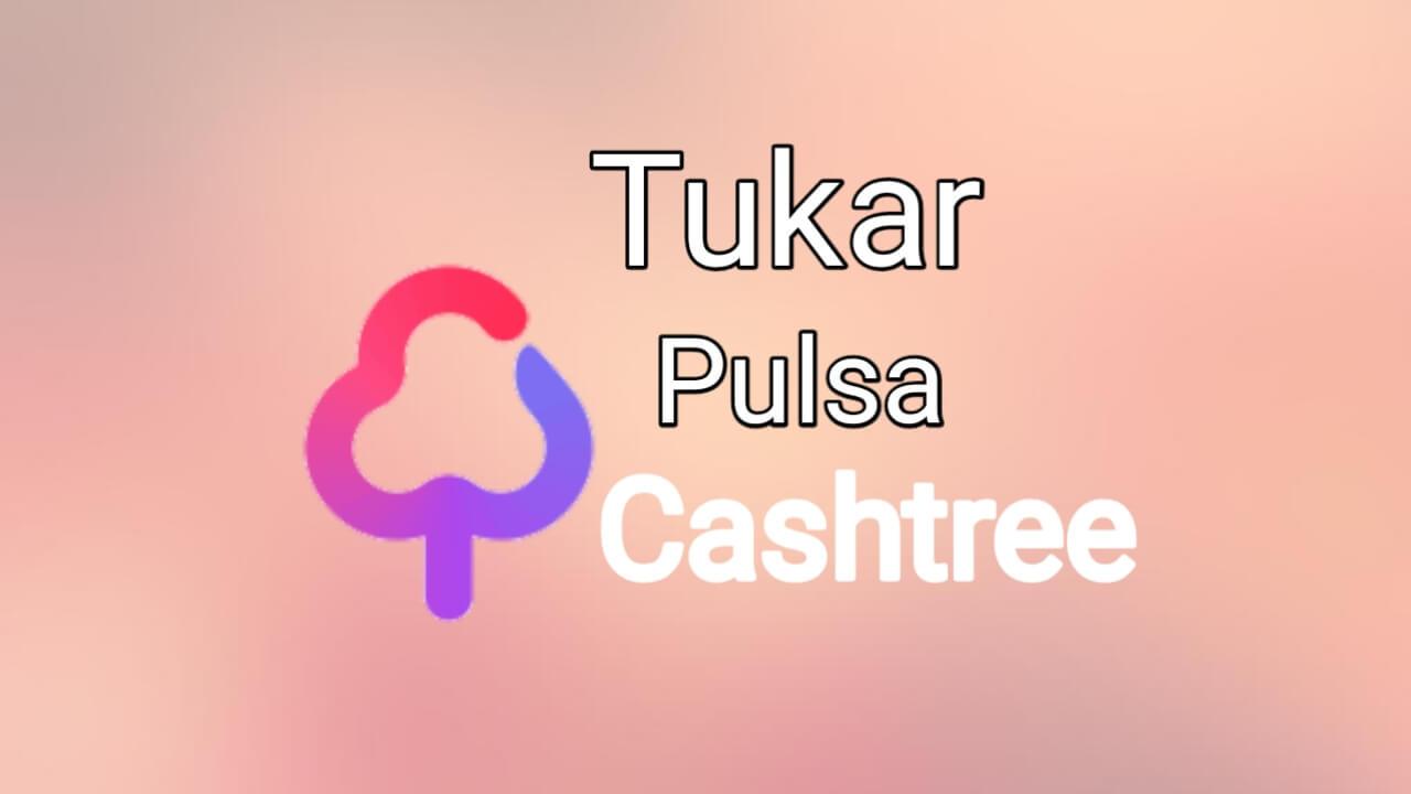 Cara menggunakan aplikasi cashtree dan menukarnya ke pulsa