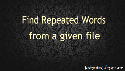 Program to find max repeated words from a text file_javabynataraj