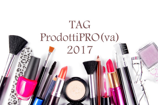 TAG: #ProdottiPROva 2017 feat. A Lost Girl & Ariel Make Up