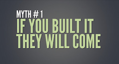 Myth: if you build it they will come