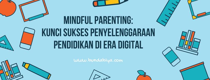 pola pengasuhan anak, pelibatan keluarga dalam penyelenggaraan pendidikan di era kekinian, mengasuh berkesadaran, mindful parenting, mindful parenting adalah